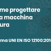 Norma UNI EN ISO 12100:2010 Sicurezza del macchinario